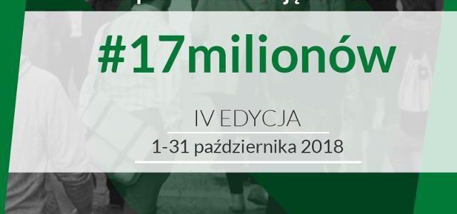 IV edycja Ogólnopolskiej Kampanii Społecznej #17milionów