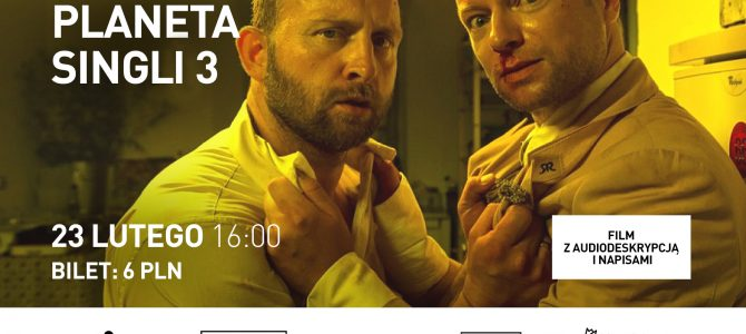 """ADAPTER – kino bez barier. """"Planeta Singli 3"""" w kinie Nowe Horyzonty"""