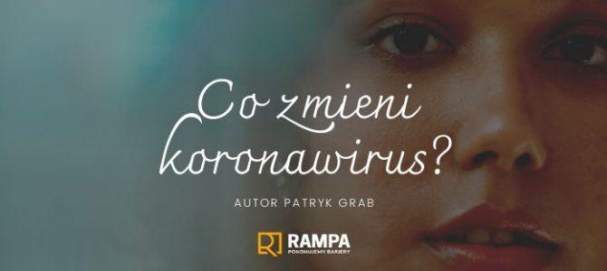 Co zmieni w naszym życiu koronawirus ? – Patryk Grab