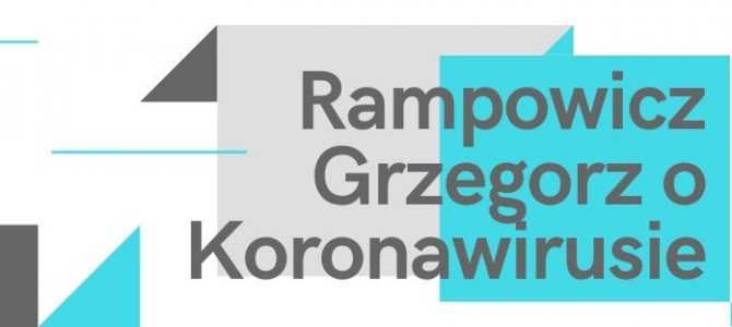 Koronawirus. Jak radzi sobie Rampowicz Grzegorz