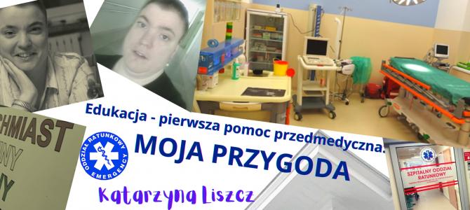 Edukacja – pierwsza pomoc przedmedyczna Ratownik przedmedyczny Katarzyna Liszcz