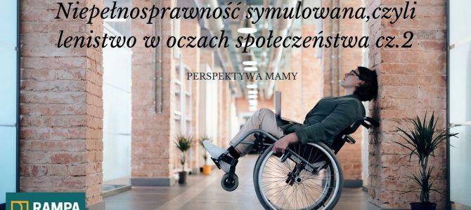 Niepełnosprawność symulowana,czyli lenistwo w oczach społeczeństwa cz.2
